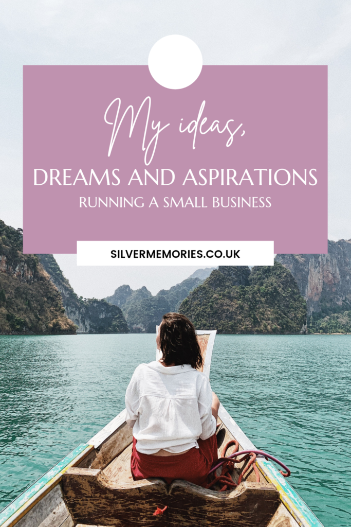 text says my ideas, dreams and aspirations running a small business, silvermemories.co.uk. picture is of a woman sat on a boat with her back to us